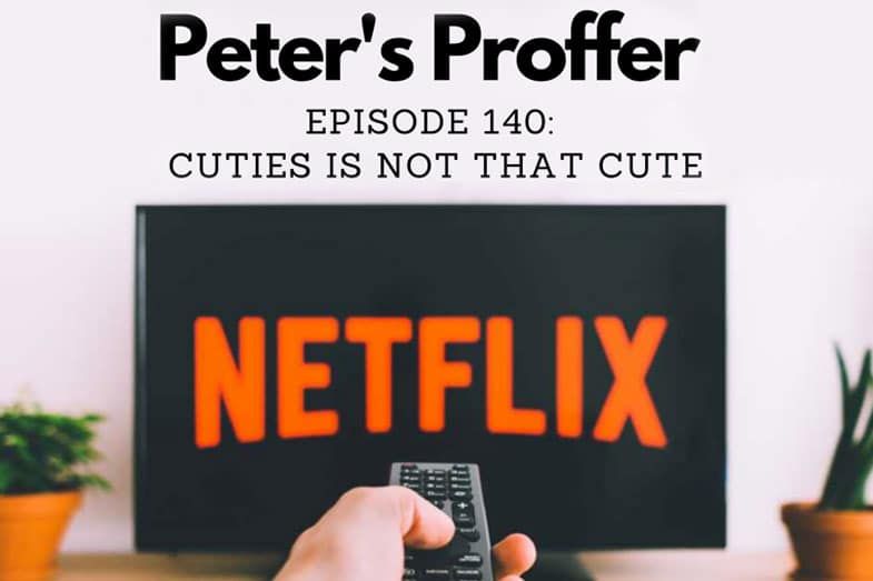"""Episode 140: Nothing Cute About """"Cuties"""""""